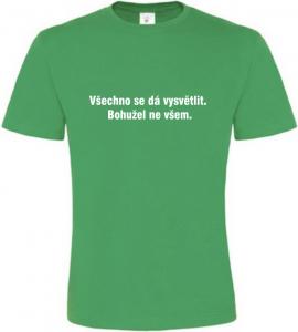 Pánské vtipné tričko Všechno se dá vysvětlit zelené